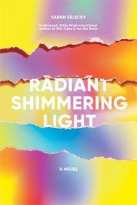 Sarah Selecky: Radiant Shimmering Light